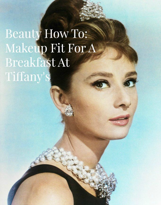 MAKEUP FIT FOR A BREAKFAST AT TIFFANY'S - Breakfast With Audrey